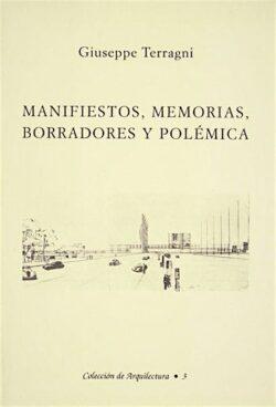 Giuseppe Terragni: Manifiestos, memorias, borradores y polemica
