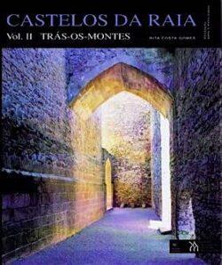 Castelos da Raia – Volume II – Trás-os-Montes