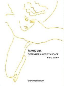 Álvaro Siza: Desenhar a Hospitalidade