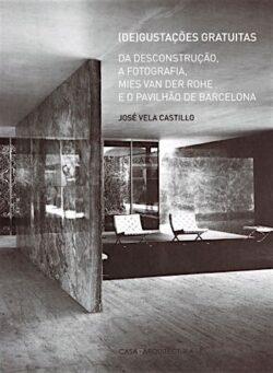 (De)gustações gratuitas: Da Deconstrução, A Fotografia, Mies van der Rohe e o Pavilhão de Barcelona