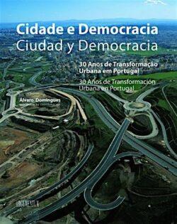 Cidade e Democracia – 30 anos de transformação urbana em Portugal / Ciudad y Democracia