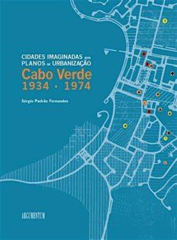 Cidades Imaginadas nos Planos de Construção de Cabo Verde 1934 – 1974