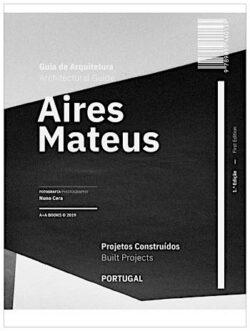 Guia de Arquitetura Aires Mateus Projectos Construídos Portugal / Architectural Guide Aires Mateus Built Projects Portugal