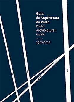Guia de Arquiteturado Porto / Porto Architectural Guide 1942 –2017