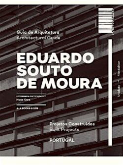 Guia de Arquitetura Eduardo Souto de Moura Projetos Construídos Portugal / Architectural Guide Eduardo Souto de Moura Built Projects Portugal
