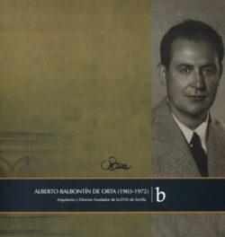 Alberto Balbontín de Orta (1903-1972): arquitecto y director fundador de la ETSAS