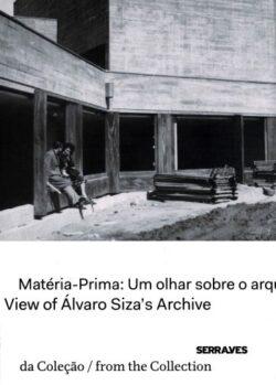Matéria-Prima: Um Olhar sobre o Arquivo de Álvaro Siza / Raw Material: A View of the Archive of Álvaro Siza
