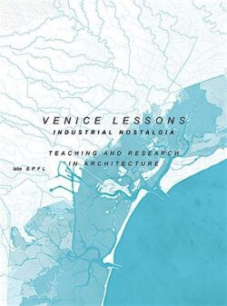 Venice lessons: Industrial Nostalgia. Teaching and Research in Architecture