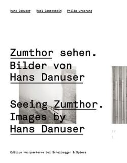 SEEING ZUMTHOR. IMAGES BY HANS DANUSER