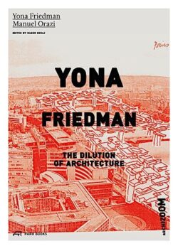 Yona Friedman. The Dilution of Architecture